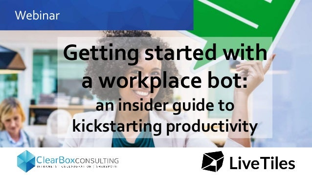 Webinar Getting started with a workplace bot: an insider guide to kickstarting productivity