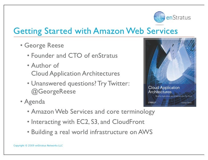Getting Started with Amazon Web Services      • George Reese         • Founder and CTO of enStratus         • Author of   ...