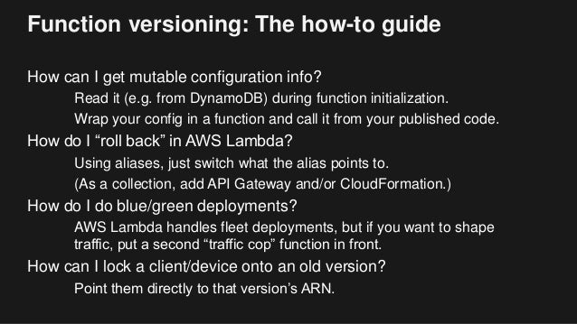 Function versioning: The how-to guide How can I get mutable configuration info? Read it (e.g. from DynamoDB) during functi...