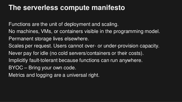 The serverless compute manifesto Functions are the unit of deployment and scaling. No machines, VMs, or containers visible...