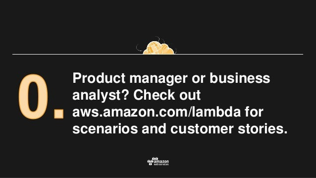 Product manager or business analyst? Check out aws.amazon.com/lambda for scenarios and customer stories.