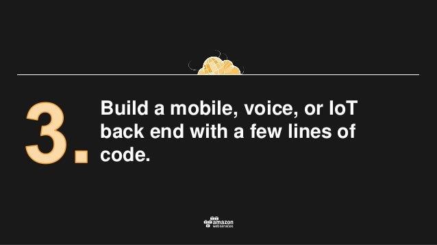 Build a mobile, voice, or IoT back end with a few lines of code.