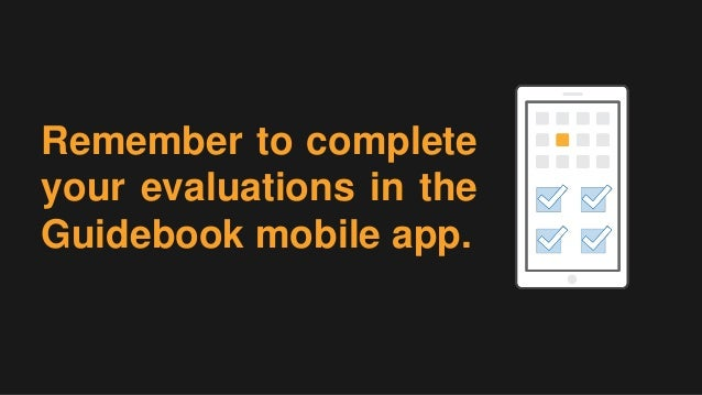 Remember to complete your evaluations in the Guidebook mobile app.