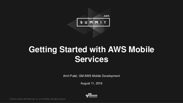 © 2016, Amazon Web Services, Inc. or its Affiliates. All rights reserved. Amit Patel, GM AWS Mobile Development August 11,...