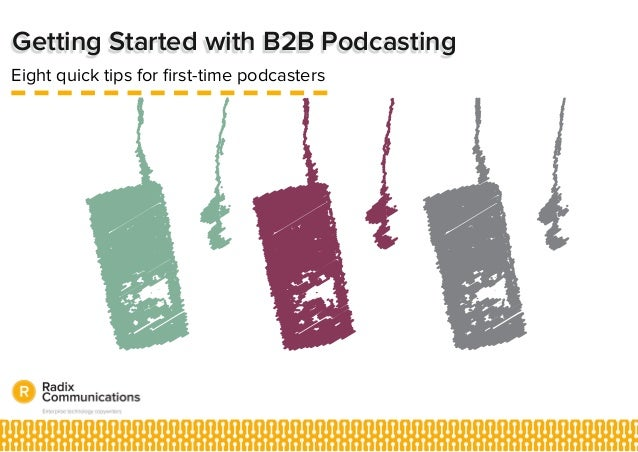 Getting Started with B2B Podcasting Eight quick tips for first-time podcasters