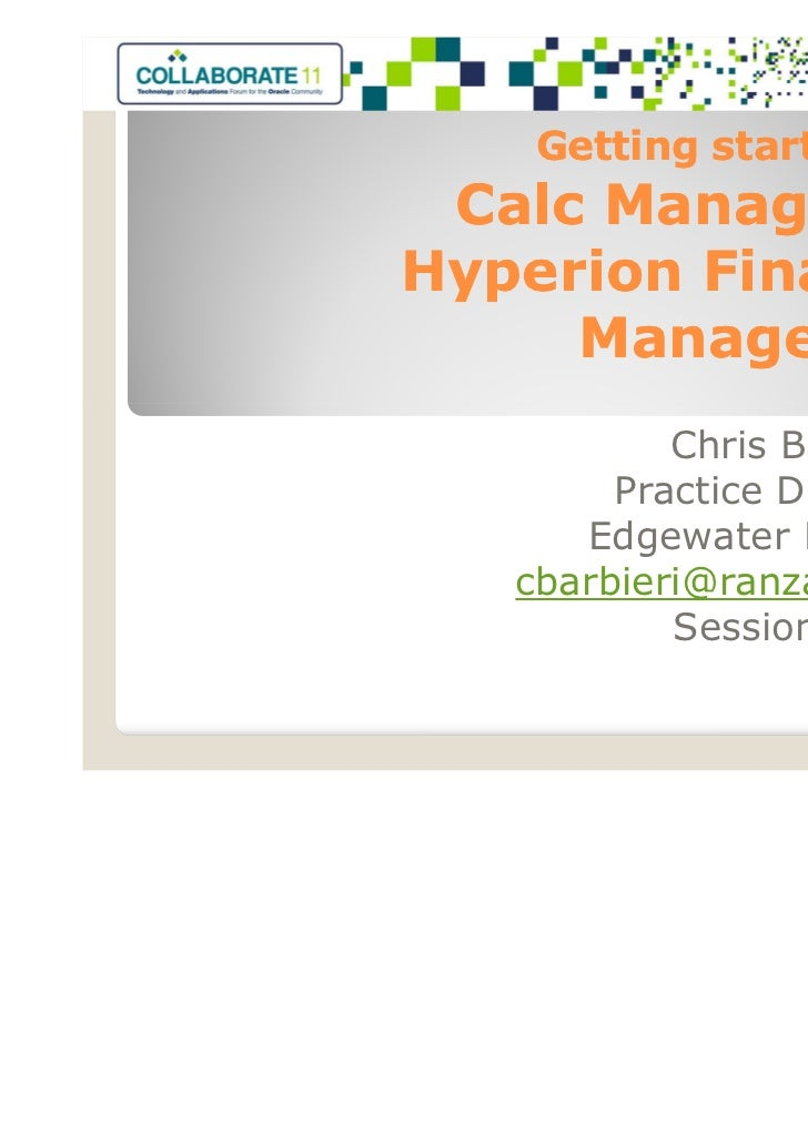Getting started with Calc Manager forHyperion Financial     Management           Chris Barbieri        Practice Director  ...