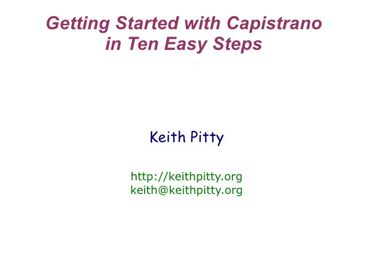 Getting Started with Capistrano        in Ten Easy Steps                Keith Pitty           http://keithpitty.org       ...