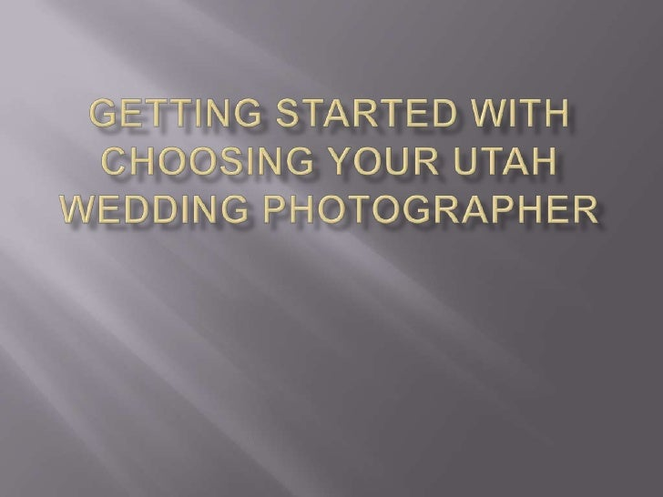 Getting Started With Choosing Your Utah Wedding Photographer<br />