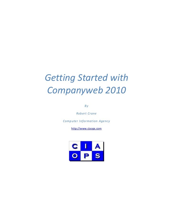 Getting Started withCompanyweb 2010                 By           Robert Crane    Computer Information Agency        http:/...