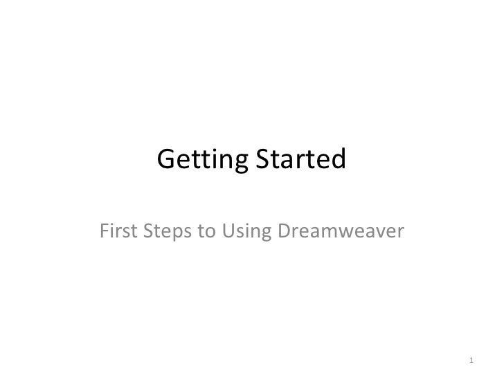 Getting Started<br />First Steps to Using Dreamweaver<br />1<br />