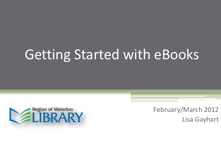 Getting Started with eBooks                   February/March 2012                            Lisa Gayhart