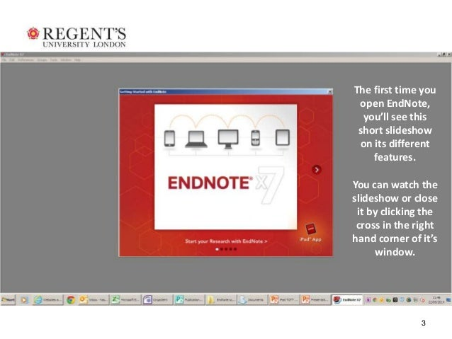 The first time you  open EndNote,  you'll see this  short slideshow  on its different  3  features.  You can watch the  sl...