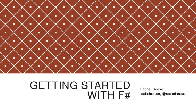 GETTING STARTED    Rachel Reese         WITH F#   rachelree.se, @rachelreese