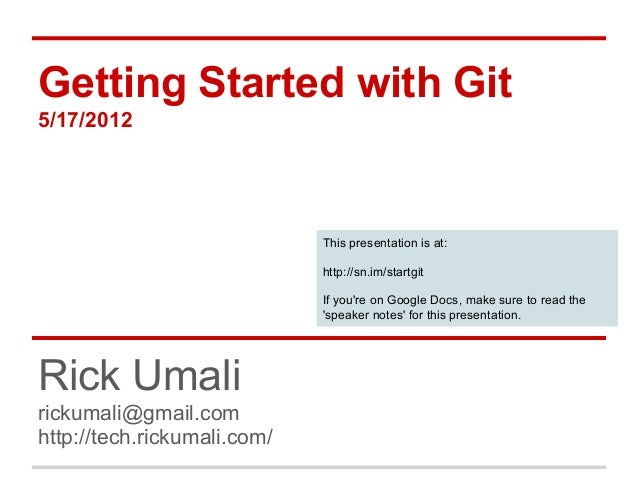 Getting Started with Git5/17/2012                             This presentation is at:                             http://...