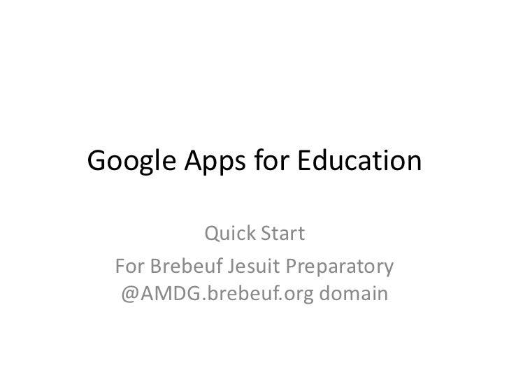 Google Apps for Education<br />Quick Start<br />For Brebeuf Jesuit Preparatory @AMDG.brebeuf.org domain<br />