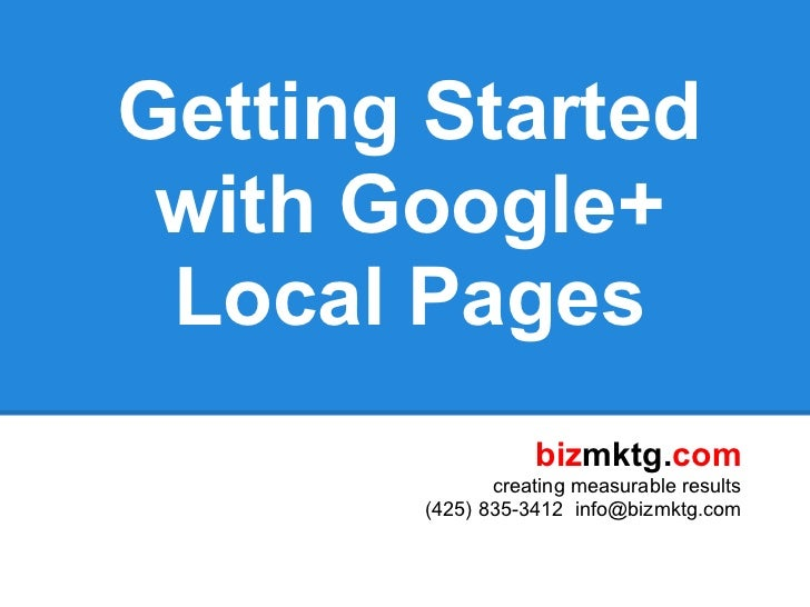 Getting Started with Google+ Local Pages                  bizmktg.com              creating measurable results       (425)...