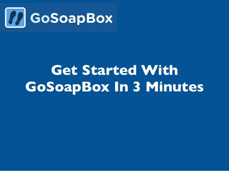 Get Started WithGoSoapBox In 3 Minutes