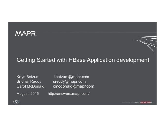 ® © 2014 MapR Technologies 1 ® © 2014 MapR Technologies Getting Started with HBase Application development Keys Botzum kbo...