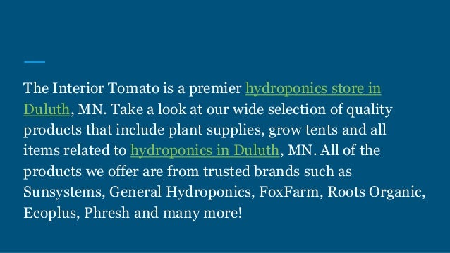 The Interior Tomato is a premier hydroponics store in Duluth, MN. Take a look at our wide selection of quality products th...