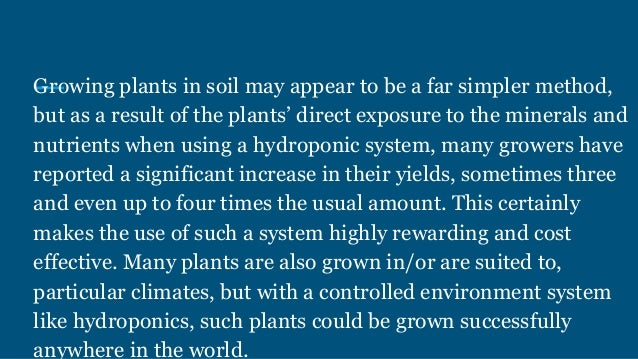 Growing plants in soil may appear to be a far simpler method, but as a result of the plants' direct exposure to the minera...