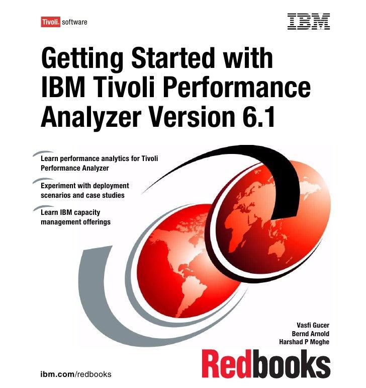 Front coverGetting Started withIBM Tivoli PerformanceAnalyzer Version 6.1Learn performance analytics for TivoliPerformance...