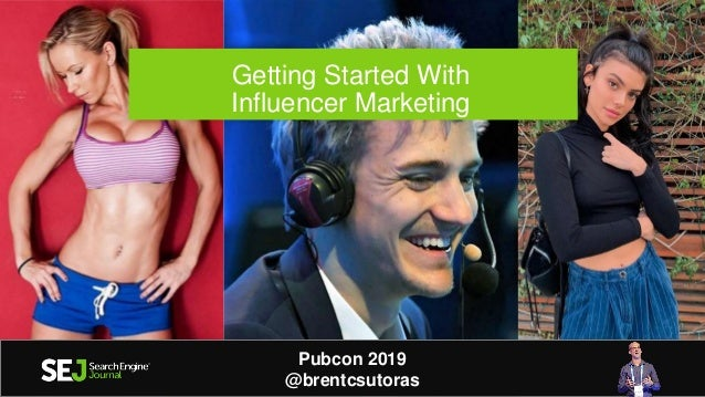 Getting Started With Influencer Marketing Brent Csutoras, LLC brent@csutoras.com Brentcsutoras.com Pubcon 2019 @brentcsuto...