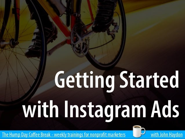 The Hump Day Coffee Break - weekly trainings for nonprofit marketers with John Haydon Getting Started with Instagram Ads