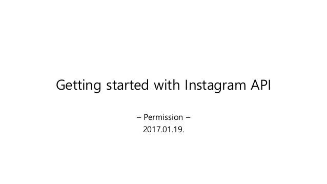 Getting started with Instagram API – Permission – 2017.01.19.