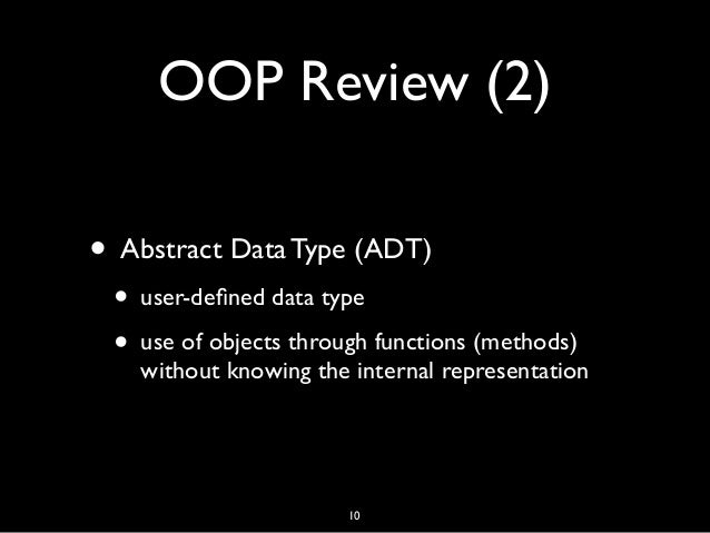 OOP Review (2) • Abstract Data Type (ADT) • user-defined data type • use of objects through functions (methods) without kno...