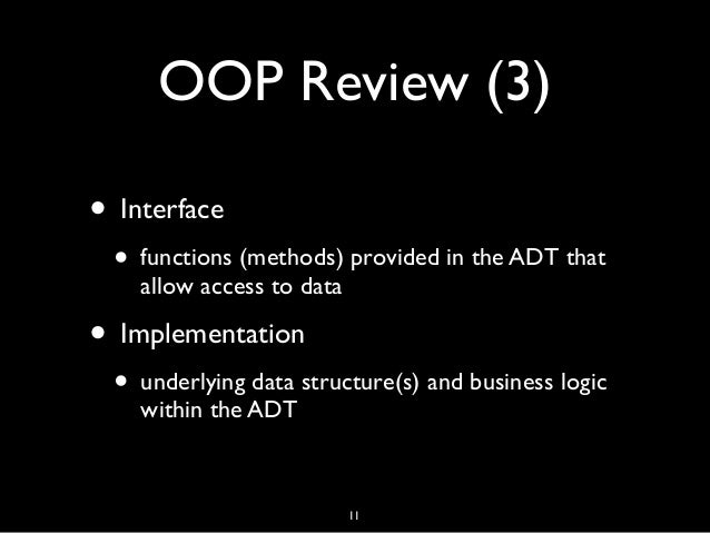 OOP Review (3) • Interface • functions (methods) provided in the ADT that allow access to data • Implementation • underlyi...