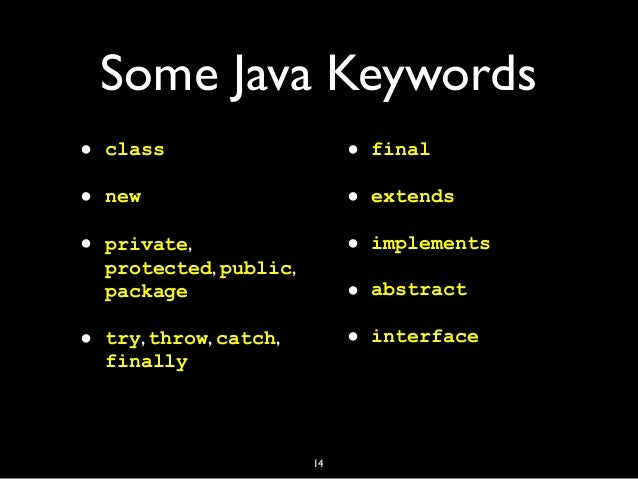 Some Java Keywords • class • new • private, protected, public, package • try, throw, catch, finally • final • extends • im...