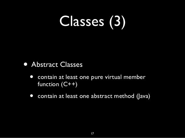Classes (3) • Abstract Classes • contain at least one pure virtual member function (C++) • contain at least one abstract m...