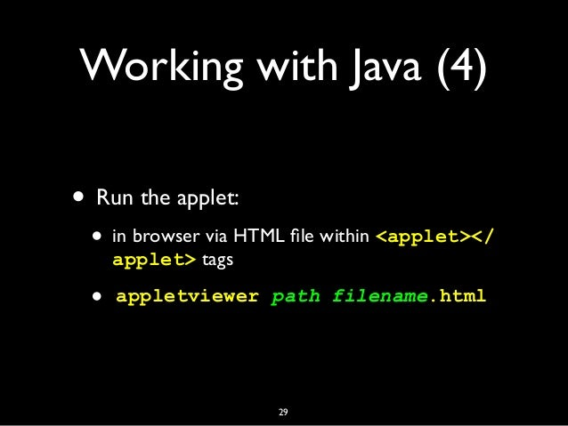 Working with Java (4) • Run the applet: • in browser via HTML file within <applet></ applet> tags • appletviewer path filen...