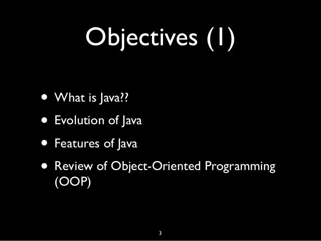 Objectives (1) • What is Java?? • Evolution of Java • Features of Java • Review of Object-Oriented Programming (OOP) 3