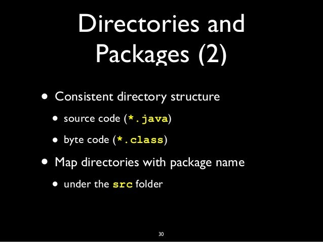Directories and Packages (2) • Consistent directory structure • source code (*.java) • byte code (*.class) • Map directori...
