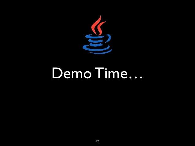 Demo Time… 32