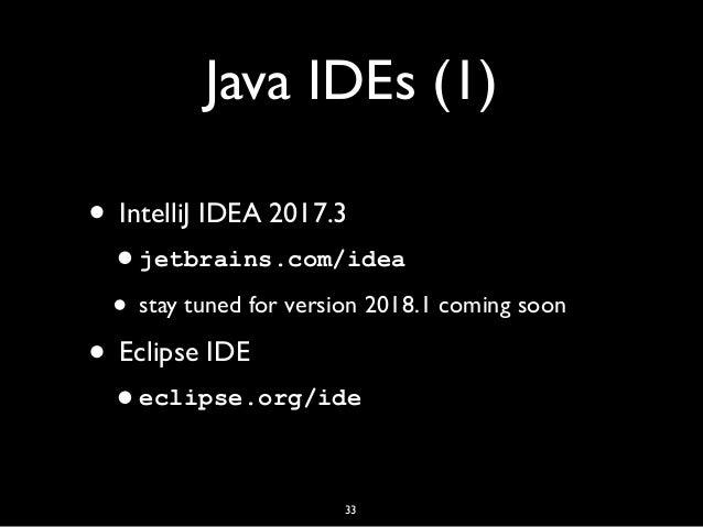 Java IDEs (1) • IntelliJ IDEA 2017.3 •jetbrains.com/idea • stay tuned for version 2018.1 coming soon • Eclipse IDE •eclips...