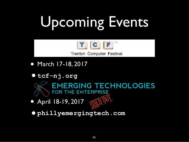 Upcoming Events • March 17-18, 2017 •tcf-nj.org • April 18-19, 2017 •phillyemergingtech.com 41