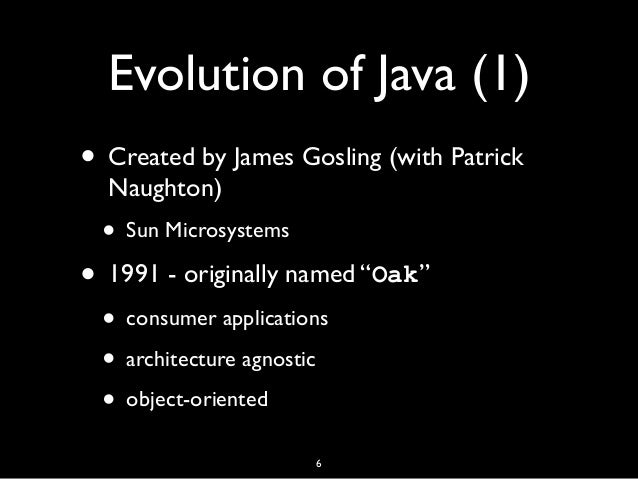 "Evolution of Java (1) • Created by James Gosling (with Patrick Naughton) • Sun Microsystems • 1991 - originally named ""Oak..."