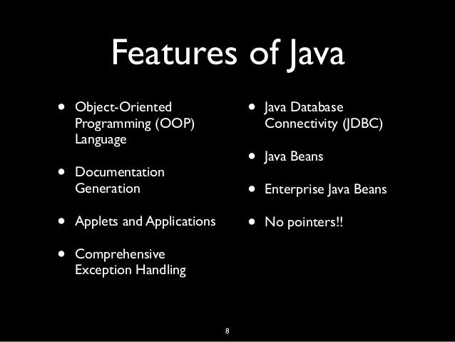 Features of Java • Object-Oriented Programming (OOP) Language • Documentation Generation • Applets and Applications • Comp...