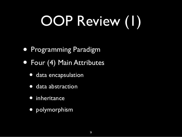 OOP Review (1) • Programming Paradigm • Four (4) Main Attributes • data encapsulation • data abstraction • inheritance • p...