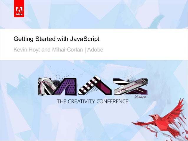 Introduction to JavaScriptHands-onGetting Started with JavaScriptKevin Hoyt and Mihai Corlan | Adobe