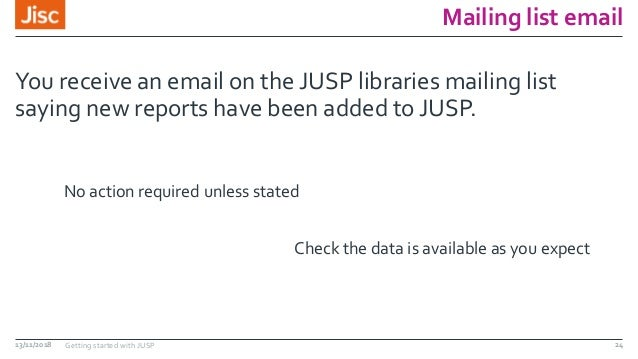 Mailing list email You receive an email on the JUSP libraries mailing list saying new reports have been added to JUSP. 13/...