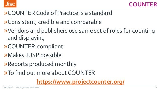 COUNTER »COUNTER Code of Practice is a standard »Consistent, credible and comparable »Vendors and publishers use same set ...