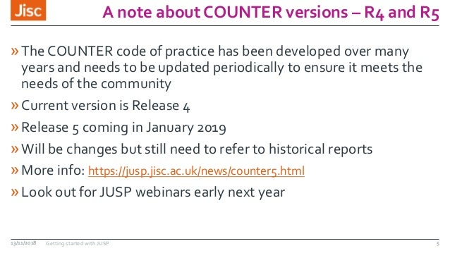 A note about COUNTER versions – R4 and R5 »The COUNTER code of practice has been developed over many years and needs to be...
