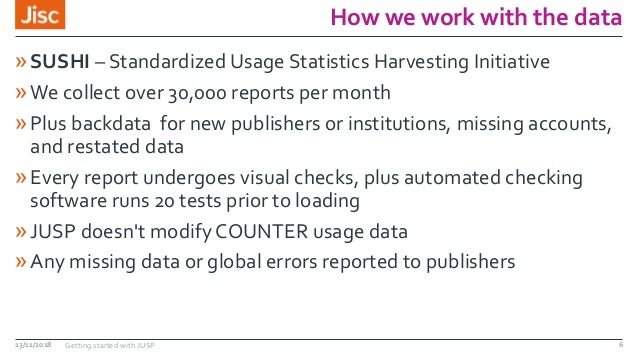 How we work with the data »SUSHI – Standardized Usage Statistics Harvesting Initiative »We collect over 30,000 reports per...