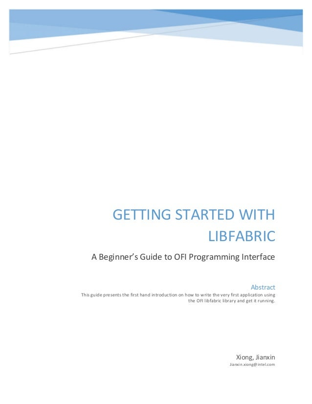 GETTING STARTED WITH LIBFABRIC A Beginner's Guide to OFI Programming Interface Xiong, Jianxin Jianxin.xiong@intel.com Abst...