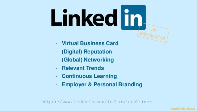 - Virtual Business Card - (Digital) Reputation - (Global) Networking - Relevant Trends - Continuous Learning - Employer & ...