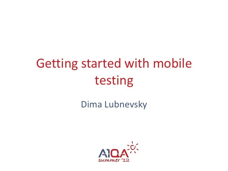 Getting started with mobile           testing       Dima Lubnevsky