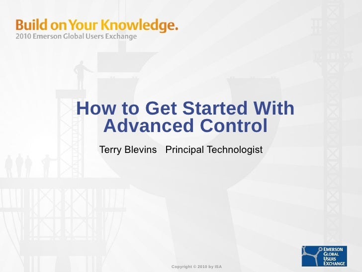 How to Get Started With Advanced Control Terry Blevins  Principal Technologist